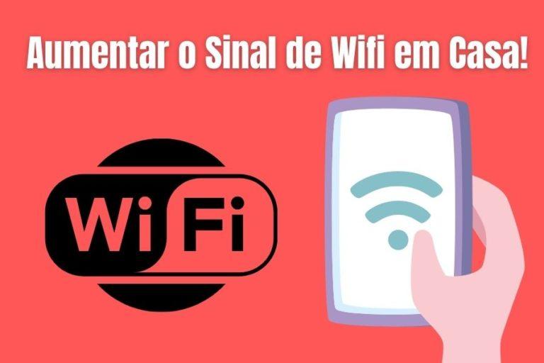 Aumentar o Sinal de Wifi em Casa! Veja como fazer!